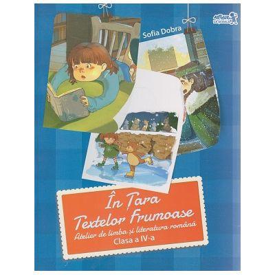 In Tara Textelor Frumoase, Atelier de limba si literatura romana clasa a IV- a ( Editura: Art, Autor: Sofia Dobra ISBN 978-606-710-396-0 )
