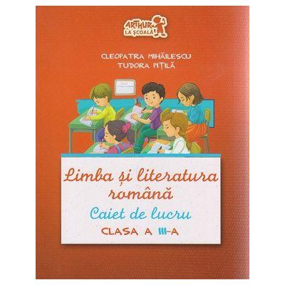 Limba si literatura romana Caiet de lucru pentru clasa a III-a ( Editura: Art Grup Editorial, Autor: Cleopatra MIhailescu, Tudora Pitila ISBN 9786067102376 )