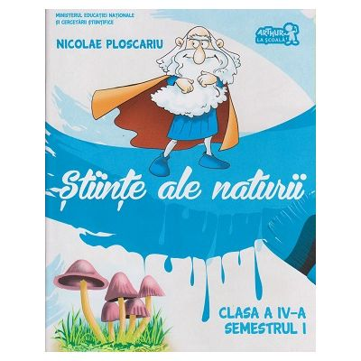 Stiinte ale naturii clasa a IV-a Semestrul I + CD ( Editura: Art Grup Editorial, Autor: Nicolae Ploscariu ISBN 9786067104301 )