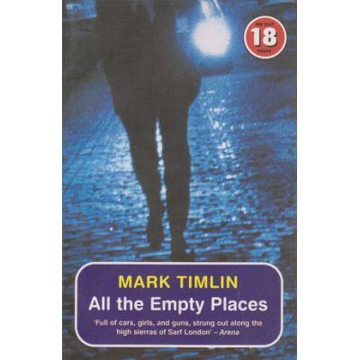 All the empty places ( Editura: Outlet - carte limba engleza, Autor: Mark Timlin ISBN 1-84243-164-1 )