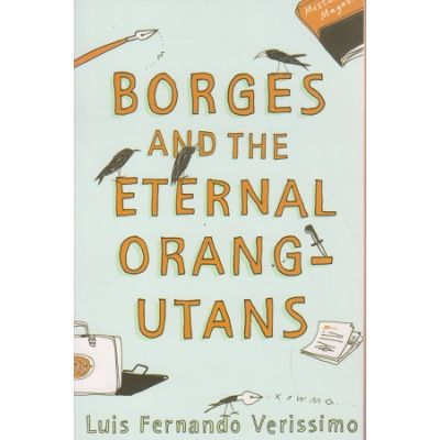 Borges and the eternal orange utans ( Editura: Outlet - carte limba engleza, Autor: Luis Fernando Verissimo ISBN 0-099-64167-6 )