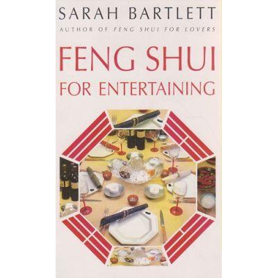 Feng shui for entertaining ( Editura: Outlet - carte limba engleza, Autor: Sarah Bartlett ISBN 0-575-60337-2 )