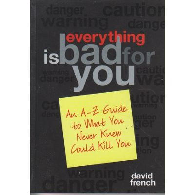 Is everything bad for you ( Editura: Outlet - carte limba engleza, Autor: David French ISBN 1-4022-0410-8 )