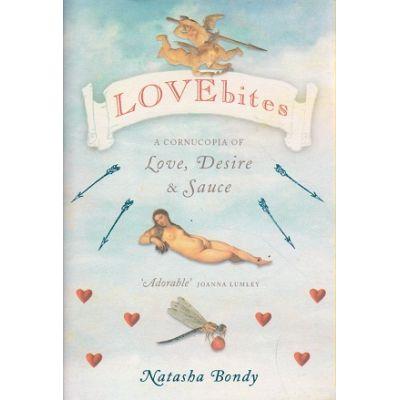 Lovebites: A Cornucopia of Love, Desire and Sauce (Editura: Chatto&Windus/Books Outlet, Autor: Natasha Bondy ISBN 9780701177386)