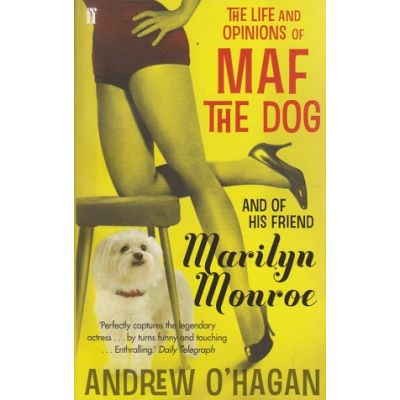 The life and opinions of MAF the dog and of his friend Marylin Monroe ( Editura: Outlet - carte limba engleza, Autor: Andrew O' Hagan ISBN 9780571216017 )