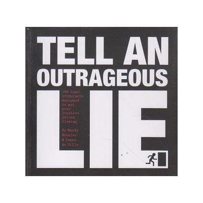 Tell an outrageous Lie ( Editura: Outlet - carte limba engleza, Autor: Mandy Wheeler, James de Ville ISBN 978-1-905736-46-1 )