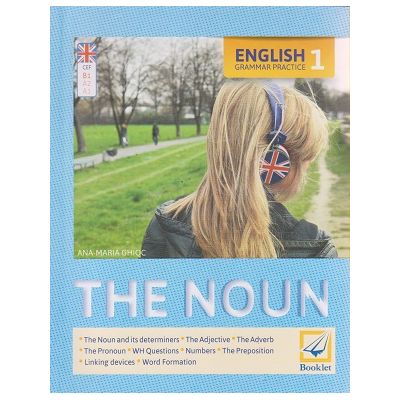 English Grammar Practice 1 The Noun ( Editura: Booklet, Autor: Ana-Maria Ghioc ISBN 978-606-636-5 )