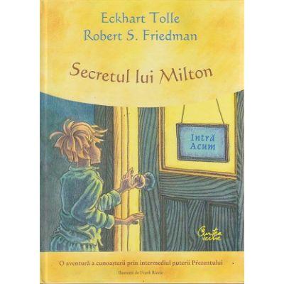 Secretul lui Milton ( Editura: Curtea Veche, Autor: Eckhart Tolle, Robert S. Friedman ISBN 978-973-669-888-0 )