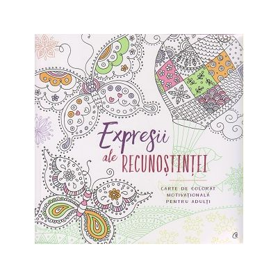 Expresii de recunostinta / Carte de colorat motivationala pentru adulti ( Editura: Curtea Veche ISBN 978-606-588-947-7 )