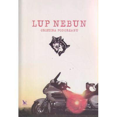 Lup nebun ( Editura: For You, Autor: Cristina Podoreanu ISBN 978-606-639-133-7 )
