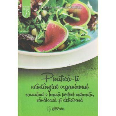 Purifica-ti neintarziat organismul savurand o hrana perfect naturala, sanatoasa si delicioasa ( Editura: Ganesha, Autor: Florian Adel Gheorghita ISBN 9786069357491 )
