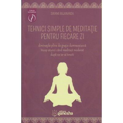 Tehnici simple de meditatie pentru fiecare zi ( Editura: Ganesha, Autor: Swami Rajananda ISBN 9786068742014 )