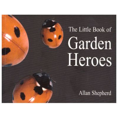 The Little Book of Garden Heroes ( Editura Outlet - carte limba engleza, Autor: Allan Shepherd ISBN1-90217-521-2 )