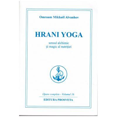 Hrani Yoga. Sensul alchimic si magic al nutritiei ( Editura Prosveta, Autor: Omraam Mikhael Aivanhov ISBN 978-606-8184-05-0 )