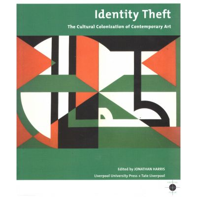 Identity Theft. The Cultural Colonization of Contemporary Art (Editura: Liverpool University Press/Books Outlet, Autor: Jonathan Harris ISBN 9781846311031 )