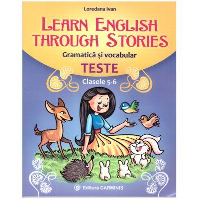 Learn English through Stories. Gramatica si vocabular. Teste Clasele 5-6 ( Editura: Carminis, Autor: Loredana Ivan ISBN 9789731233291)