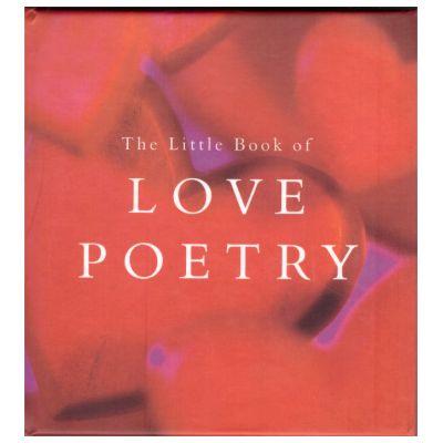 The Little Book of LOVE POETRY ( Editura: Outlet - carte limba engleza, ISBN 1-84024-395-3 )