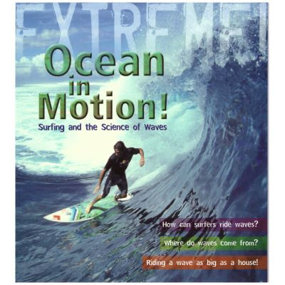 Extreme! Ocean in Motion! Surfing and the Science of Waves ( Editura: Outlet - carte limba engleza, Autor: Paul Manson ISBN 978-1-4081-0120-9 )