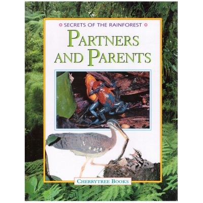 Partners and Parents. Secrets of the Rainforest ( Editura: Cherrytree Books/Books Outlet, Autor: Michael Chinery ISBN 9781842340004 )