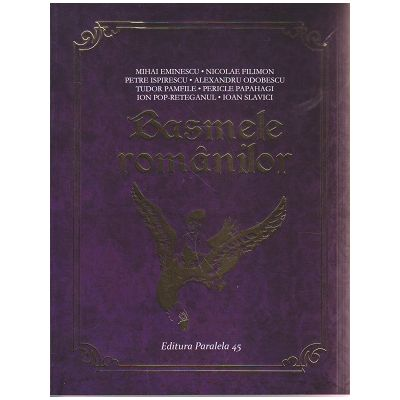 Basmele romanilor ( Editura: Paralela 45 ISBN 978-973-47-2331-7 )