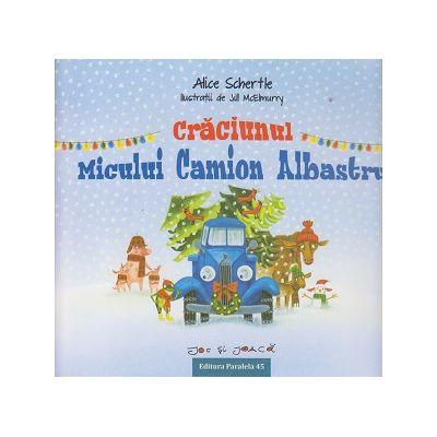 Craciunul micului camion albastru ( Editura: Paralela 45, Autor: Alice Schertle ISBN 9789734724420 )