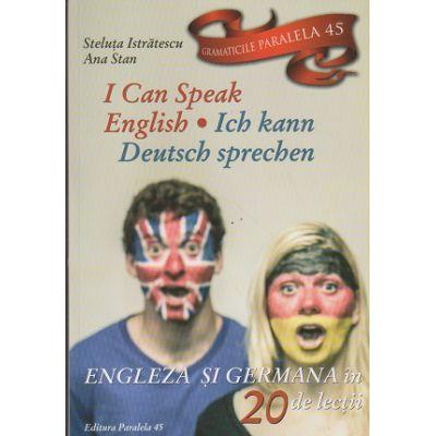 I can speak English / Ich kann deutsch sprechen / Engleza si Germana in 20 de lectii ( Editura: Paralela 45, Autor: Steluta Isratescu, Ana Stan ISBN 978-973-47-2394-2