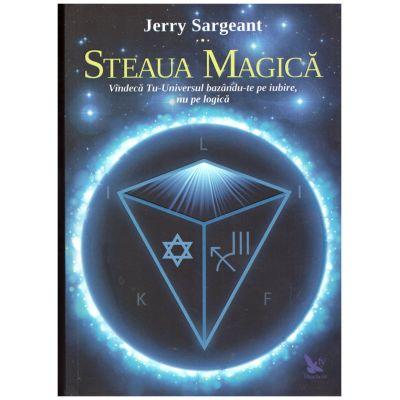 Steaua Magica. Vindeca Tu-Universul bazandu-te pe iubire, nu pe logica ( Editura: For You, Autor: Jerry Sargeant ISBN 978-606-639-142-9 )