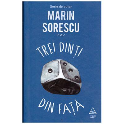 Trei dinti din fata ( Editura: Art Grup Editorial, Autor: Marin Sorescu ISBN 978-606-710-456-1 )