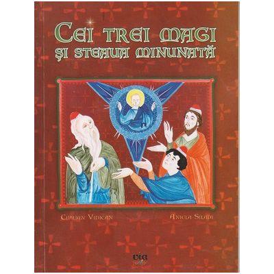 Cei trei magi si steaua minunata ( Editura: Via, Autor: Ciprian Vidican, Angela Siladi ISBN 978-606-93199-2-5 )