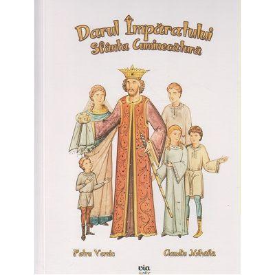 Darul Imparatului Sfanta Cuminecatura ( Editura: Via, Autor: Petru Vornic, Claudia Mihaila ISBN 978-606-93199-8-7 )