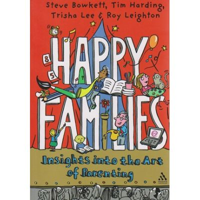 Happy families, insighta into the Art of Parenting ( Editura: Network Continuum Education/Books Outlet, Autori: Steve Bowkett, Tim Harding, Trisha Lee, Roy Leighton ISBN 9781855394476)