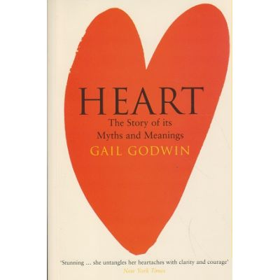 Heart The story of its Myths and Meanings ( Editura: Outlet - carte limba engleza, Autor: Gail Godwin ISBN 0-7475-6453 )