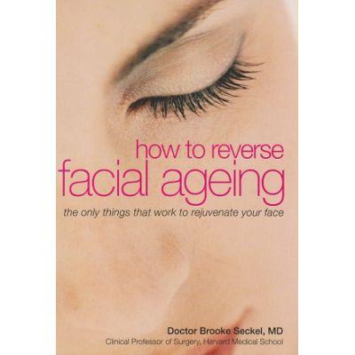 How to reverse facial ageing ( Editura: Outlet - carte limba engleza, Autor: Brooke Seckel ISBN 978-0-572-03288-3 )
