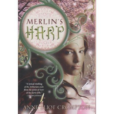Merlin's Harp ( Editura: Outlet - carte limba engleza, Autor: Anne Elliot Crompton ISBN 978-1-4022-3783-6 )