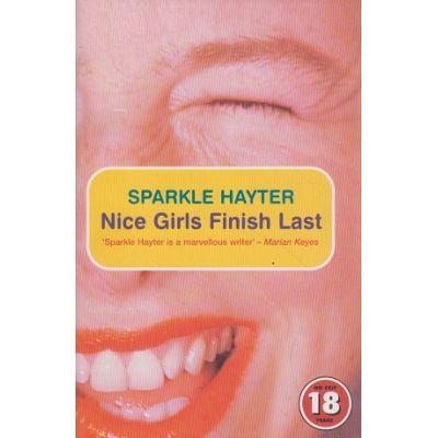 Nice girls finish last ( Editura: Outlet - carte limba engleza, Autor: Sparkle Hayter ISBN 1-84243-155-2 )