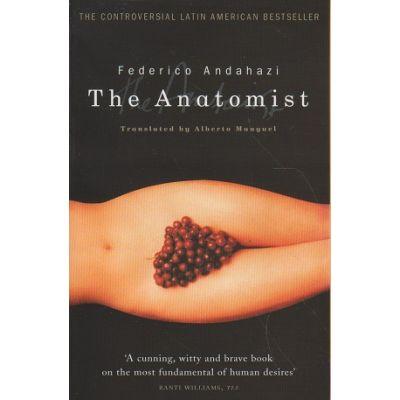 The Anatomist ( Editura: Outlet - carte limba engleza, Autor: Federico Andahazi ISBN 0552999466 )