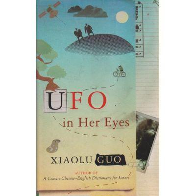 UFO in her eyes ( Editura: Outlet - carte limba engleza, Autor: Xiaolu Guo ISBN 9780701183356 )