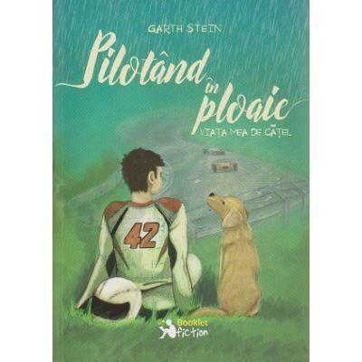 Pilotand in ploaie / viata mea de catel ( Editura: Booklet, Autor: Garth Stein ISBN 978-606-590-317-3 )