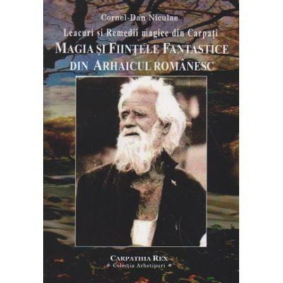 Magia si fiintele fantastice din arhaicul romanesc ( Editura: Carpathia Rex, Autor: Cornel-Dan Niculae ISBN 978-606-93261-0-7 )
