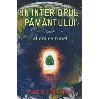 In interiorul Pamantului / Al doilea tunel ( Editura: Daksha, Autor: Radu Cinamar ISBN 978-973-1965-39-0 )