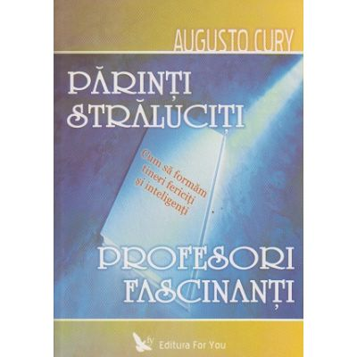 Parinti straluciti, profesori fascinanti ( Editura: For you, Autor: Augusto Cury ISBN 973-7978-33-1 )