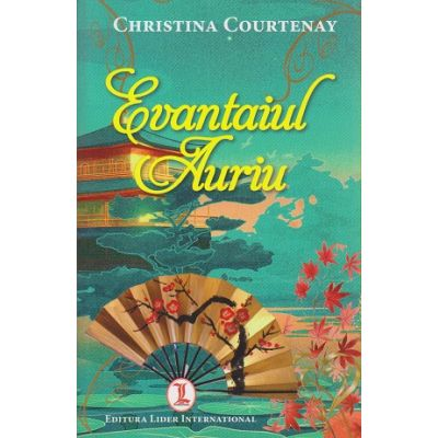Evantaiul Auriu ( Editura: Lider International, Autor: Christina Courtenay ISBN 978-973-629-365-8 )