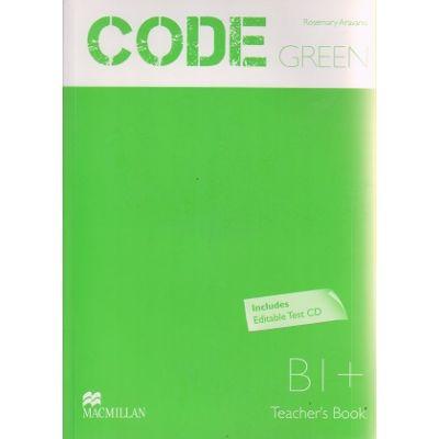 Code Green B1+ Teacher's Book + Test CD ( Editura: Macmillan, Autor: Rosemary Aravanis ISBN 978-960-447-295-6 )