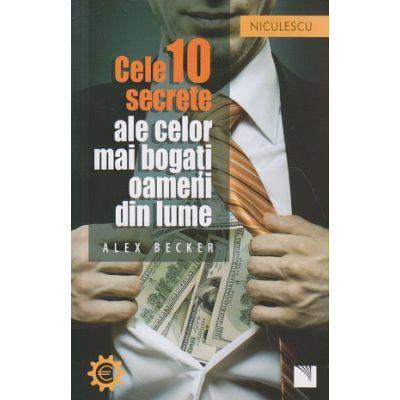 Cele 10 secrete ale celor mai bogati oameni din lume ( Editura: Niculescu, Autor: Alex Becker ISBN 9786063800870 )