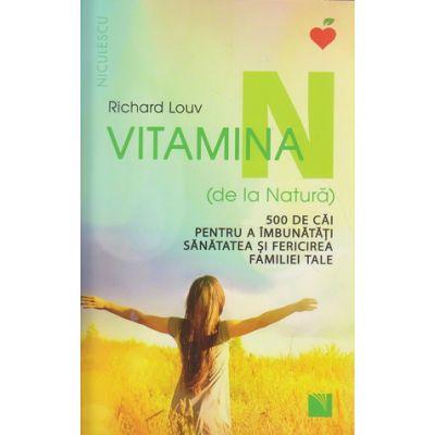 Vitamina N / 500 de cai pentru a imbunatati sanatatea si fericirea familiei tale ( Editura: Niculescu, Autor: Richard Louv ISBN 978-606-38-0080-1 )