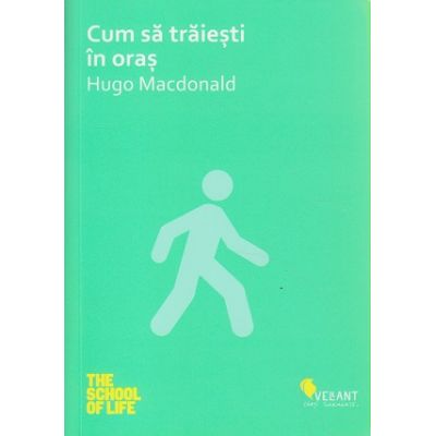 Cum sa traiesti in oras ( Editura: Vellant, Autor: Hugo Macdonald ISBN 978-606-980-005-8 )