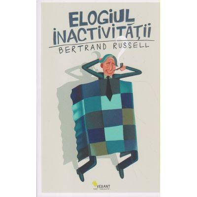 Elogiul inactivitatii ( Editura: Vellant, Autor: Bertrand Russell ISBN 9786068642574 )