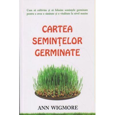 Cartea semintelor germinate ( Editura: Adevar Divin, Autor: Ann Wigmore ISBN 978-606-7560-01-5 )