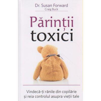 Parintii toxici ( Editura: Adevar Divin, Autor: Susan Forward ISBN 978-606-756-021-3 )