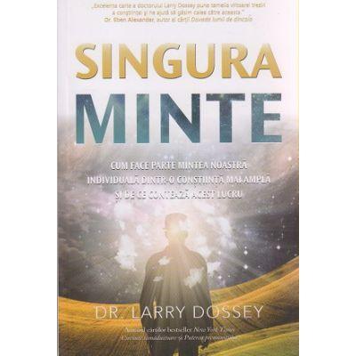 Singura minte ( Editura: Adevar Divin, Autor: Larry Dossey ISBN 978-606-756-006-0 )